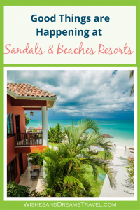 Good things are happening at Sandals and Beaches resorts!